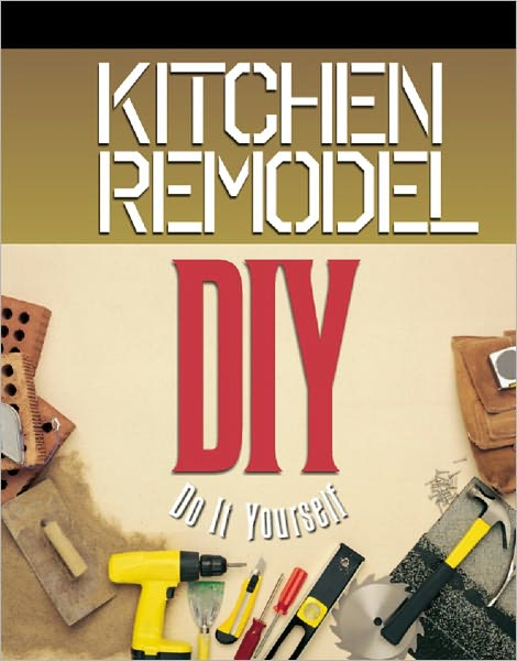 Kitchen Remodel: Do It Yourself [NOOK Book]