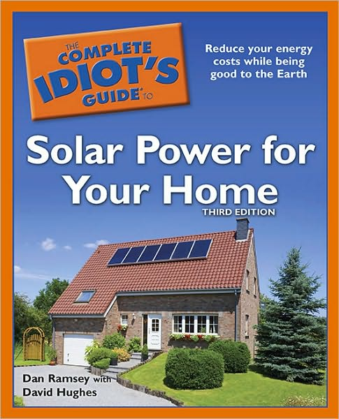 The Complete Idiot's Guide to Solar Power for Your Home     This third edition helps readers understand the basics of solar (photovoltaic) power and explore whether it makes sense for them, what their options are, and what's involved with installing various on- and off-grid systems.
